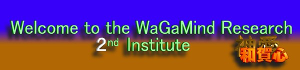 Welcome to the WaGaMind Research 2nd Institute